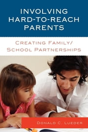 Involving Hard-to-Reach Parents - Creating Family/School Partnerships ebook by Donald C. Lueder