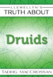 Llewellyn's Truth About The Druids ebook by Tadhg MacCrossan