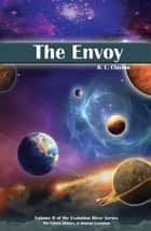 The Envoy - Volume II of the Evolution River Series ebook by Robert Clayton