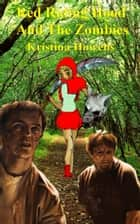 Red Riding Hood And The Zombies ebook by Kristina Howells
