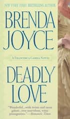Deadly Love - A Francesca Cahill Novel ebook by Brenda Joyce
