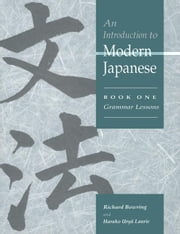 An Introduction to Modern Japanese: Volume 1, Grammar Lessons ebook by Bowring, Richard John