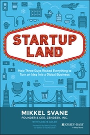 Startupland - How Three Guys Risked Everything to Turn an Idea into a Global Business ebook by Mikkel Svane,Carlye Adler