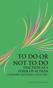 To Do or Not To Do: Inaction as a Form of Action ebook by Corinne Michaela Flick