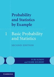 Probability and Statistics by Example: Volume 1, Basic Probability and Statistics ebook by Yuri Suhov,Mark Kelbert