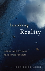 Invoking Reality - Moral and Ethical Teachings of Zen ebook by John Daido Loori