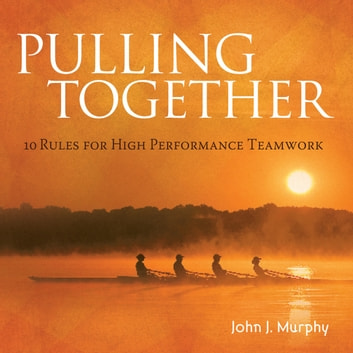 Pulling together - 10 Rules for High Performance Teamwork audiobook by John J. Murphy