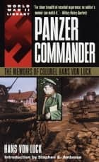 Panzer Commander - The Memoirs of Colonel Hans von Luck ebook by Hans Von Luck