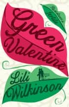 Green Valentine ebook by Lili Wilkinson
