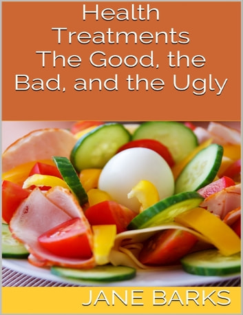 Health Treatments: The Good, the Bad, and the Ugly ebook by Jane Barks