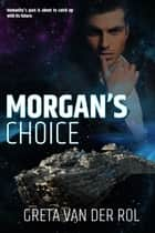 Morgan's Choice - Morgan Selwood, #1 ebook by Greta van der Rol