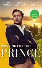 Working For The Prince: Prince Charming of Harley Street / The Royal Doctor's Bride / Baby Surprise for the Doctor Prince ebook by Anne Fraser, Jessica Matthews, Robin Gianna