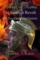 Soldier of Rome: The Sacrovir Revolt ebook by James Mace