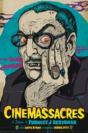 Cinemassacres: A Tribute to Forrest J Ackerman ebook by David Boyer