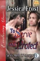 To Serve and Protect ebook by Jessica Frost