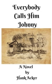 Everybody Calls Him Johnny ebook by Hank Acker