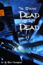The Station: Dead is not Dead ebook by G. Scott Burgess