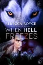 When Hell Freezes ebook by Rebecca Royce