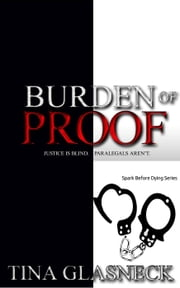 Burden of Proof - The Spark Before Dying, #3 ebook by Tina Glasneck