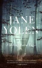 Finding Baba Yaga - A Short Novel in Verse ebook by Jane Yolen