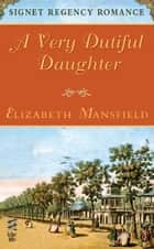 A Very Dutiful Daughter ebook by Elizabeth Mansfield