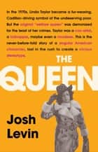 The Queen - The Forgotten Life Behind an American Myth ebook by Josh Levin