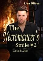 The Necromancer's Smile #2: A Family Affair ebook by Lisa Oliver