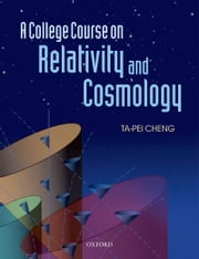 A College Course on Relativity and Cosmology ebook by Ta-Pei Cheng,Brian H. Benedict