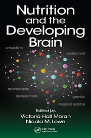 Nutrition and the Developing Brain ebook by Victoria Hall Moran,Nicola M. Lowe