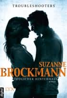 Troubleshooters - Tödlicher Hinterhalt ebook by Suzanne Brockmann,Christian Bernhard