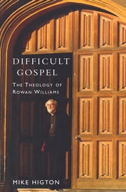 Difficult Gospel - The Theology of Rowan Williams ebook by Mike Higton