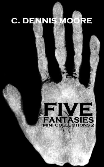 Five Fantasies - mini collections 2 ebook by C. Dennis Moore