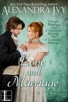 Love and Marriage (bundle set) - A Proper Marriage, A Convenient Marriage, A Scandalous Marriage ebook by Alexandra Ivy