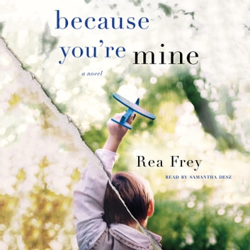 Because You're Mine - A Novel audiobook by Rea Frey