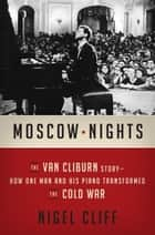Moscow Nights ebook by The Van Cliburn Story-How One Man and His Piano Transformed the Cold War