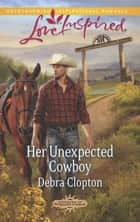 Her Unexpected Cowboy (Mills & Boon Love Inspired) (Cowboys of Sunrise Ranch, Book 2) eBook by Debra Clopton