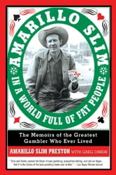 Amarillo Slim in a World Full of Fat People - The Memoirs of the Greatest Gambler Who Ever Lived ebook by Amarillo Slim Preston,Greg Dinkin