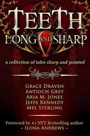 Teeth, Long and Sharp ebook by Grace Draven, Antioch Grey, Aria M. Jones,...