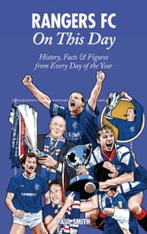 Rangers FC On This Day - History, Facts & Figures from Every Day of the Year ebook by Paul Smith