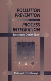 Pollution Prevention through Process Integration - Systematic Design Tools ebook by Mahmoud M. El-Halwagi
