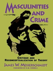 Masculinities and Crime - Critique and Reconceptualization of Theory ebook by James W. Messerschmidt