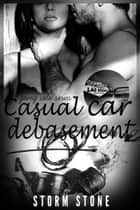 Going Solo: Part Six: Casual Car Debasement ebook by Storm Stone