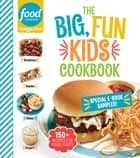 Food Network Magazine The Big, Fun Kids Cookbook Free 19-Recipe Sampler! ebook by