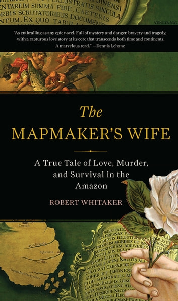 The Mapmaker's Wife - A True Tale Of Love, Murder, And Survival In The Amazon ebook by Robert Whitaker
