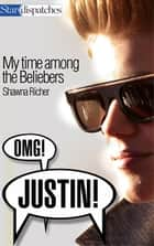 OMG! Justin! - My Time Among the Beliebers ebook by Shawna Richer