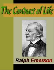 The Conduct of Life ebook by Emerson, Ralph Waldo