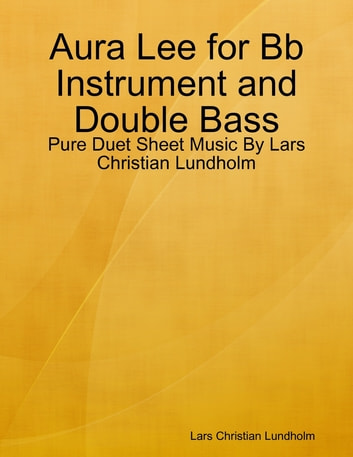 Aura Lee for Bb Instrument and Double Bass - Pure Duet Sheet Music By Lars Christian Lundholm ebook by Lars Christian Lundholm