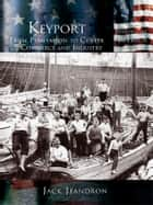 Keyport - From Plantation to Center of Commerce and Industry ebook by Jack Jeandron