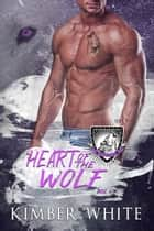 Heart of the Wolf ebook by Kimber White