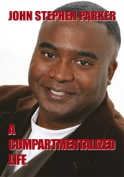 A COMPARTMENTALIZED LIFE ebook by John Stephen Parker